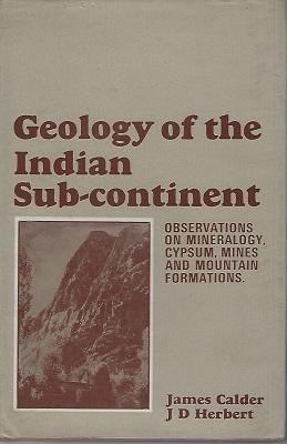 Image for Geology of the Indian Sub-continent - Observations on mineralogy, gypsum, mines and mountain formations