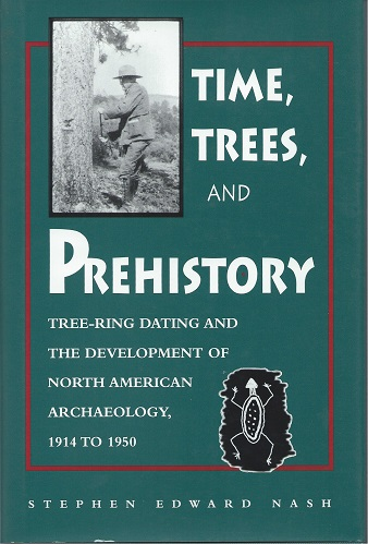 Image for Time, Trees and Prehistory - Tree-ring Dating and the Development of North American Archaeology 1914 - 1950