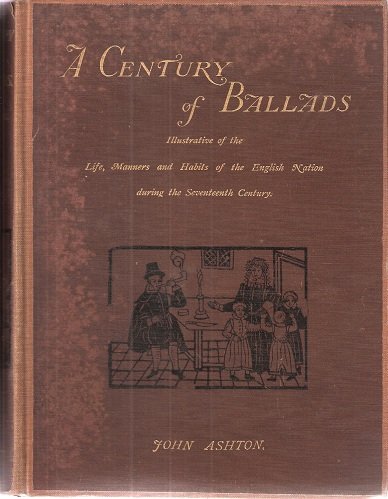 Image for A Century of Ballads. Collected, Edited and Illustrated in Facsimile of the Originals