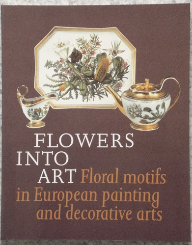 Image for Flowers Into Art: Floral Motifs in European Painting and Decorative Arts.