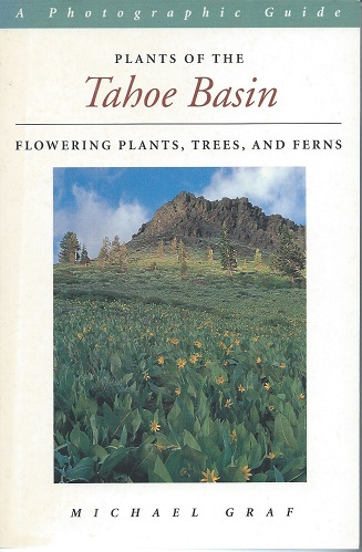 Image for Plants of the Tahoe Basin - Flowering Plants, Trees and Ferns. A Photographic Guide.