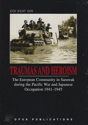 Image for Traumas and Heroism - the European Community in Sarawak During the Pacific War and Japanese Occupation 1941 - 1945