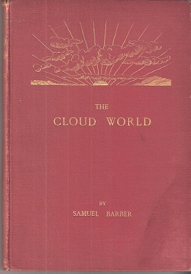 Image for The Cloud World - its features and significance, being a popular account of forms and phenomena