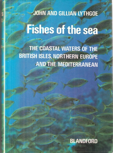 Image for Fishes of the Sea - the coastal waters of the British Isles, Northern Europe and the Mediterranean