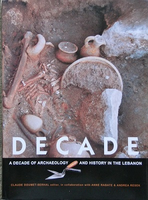 Image for Decade. A Decade of Archaeology and History in the Lebanon (Une Decennie, 1995 - 2004)