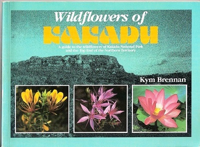 Image for Wildflowers of Kakadu - a guide to the wildflowers of Kakadu National Park and the Top End of the Northern Territory
