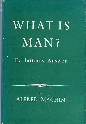 Image for What Is Man ? - Evolution's Answer