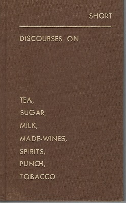 Image for Discourses on Tea, Sugar, Milk, Made-Wines, Spirits, Punch, Tobacco etc, with plain and useful rules for gouty people. [Alan Davidson's copy]