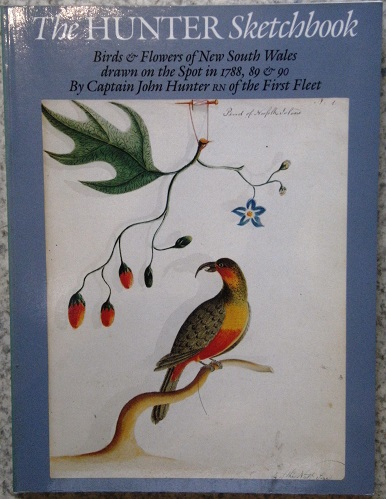 Image for The Hunter Sketchbook - Birds and Flowers of New South Wales, Drawn on the Spot in 1788, 89 & 90 by Captain John Hunter RN of the First Fleet