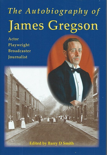 Image for The Autobiography of James Gregson - actor, playwright, broadcaster, journalist.