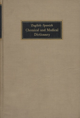 Image for English-Spanish Chemical and Medical Dictionary, comprising terms used in medicine, surgery, dentistry, veterinary, biochemistry, biology, pharmacy, allied science and related scientific equipment