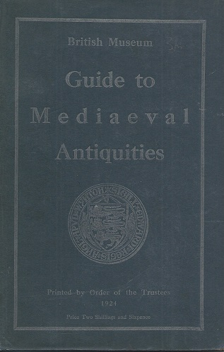 Image for A Guide to the Mediaeval Antiquities and Objects of Later Date in the Department of British and Mediaeval Antiquities (British Museum)