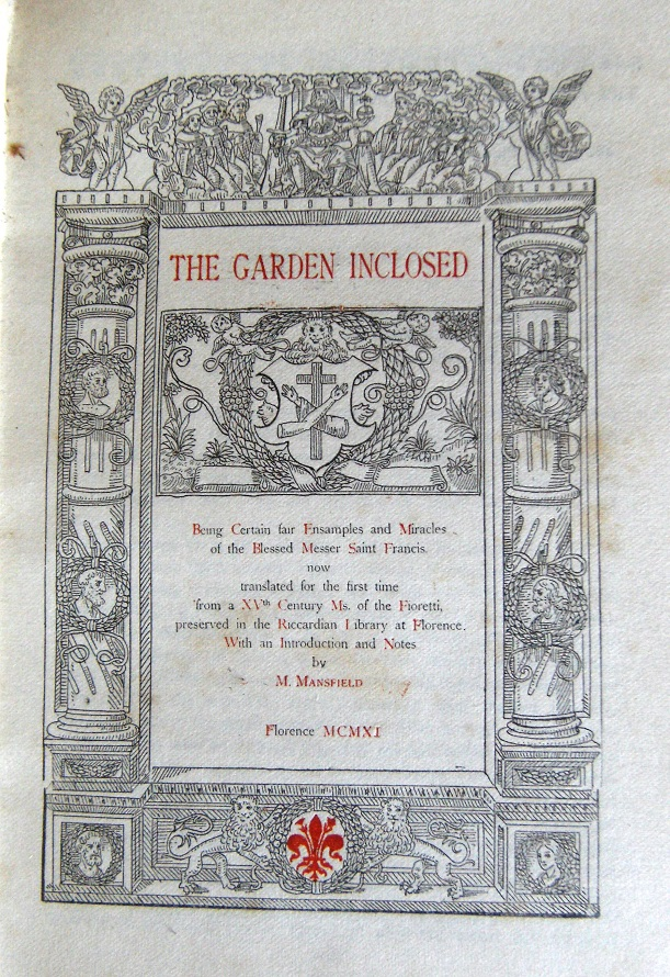 Image for The Garden Inclosed - Being Certain Fair Ensamples and Miracles of St. Francis now translated for the first time from a XVth century Ms. of the Fioretti, preserved in the Riccardian Library at Florence