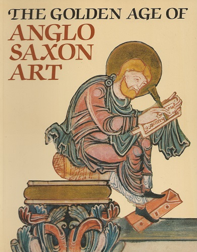 Image for The Golden Age of Anglo-Saxon Art, 966 - 1066