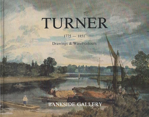 Image for Turner [1775-1851]at the Bankside Gallery: Catalogue of an Exhibition of Drawings and Watercolours of British River Scenes from the British Museum, 11th November - 16th December 1980. Exhibition Catalogue