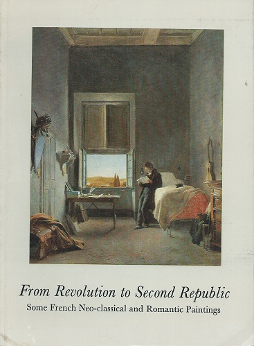 Image for From Revolution to Second Republic:  Some French Neo Classical and Romantic Paintings (Exhibition, 18th May - 9th June, 1978)