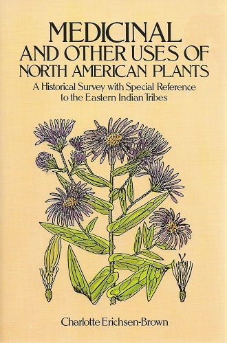Image for Medicinal and Other Uses of North American Plants - A Historical Survey with Special Reference to the Eastern Indian Tribes