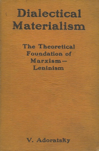 Image for Dialectical Materialism - the theoretical foundation of Marxism - Leninism