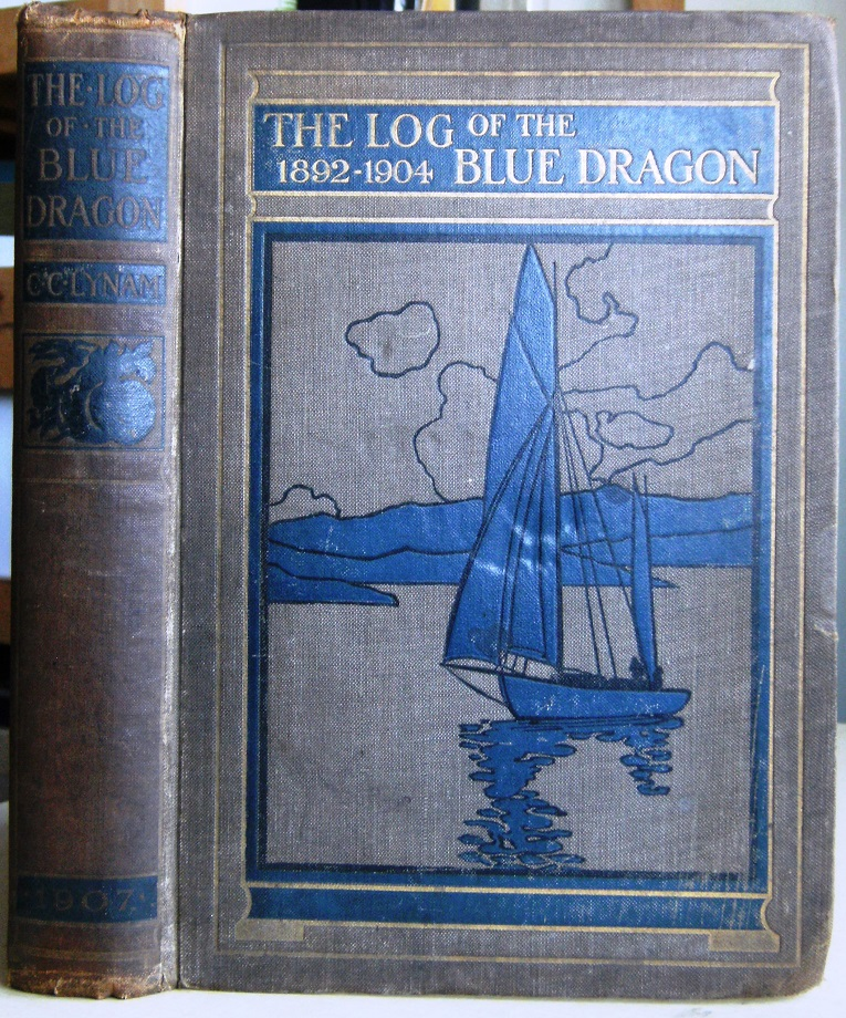 Image for The Log of the 'Blue Dragon', 1892 - 1904, written by various hands and now revised and set forth by C.C. Lynam, owner and skipper