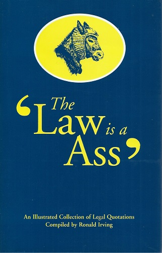 Image for The Law is an Ass - an illustrated collection of legal quotations