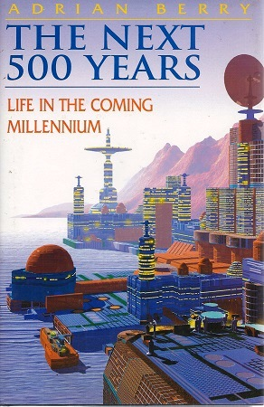 Image for The Next 500 Years - Life in the Coming Millenium