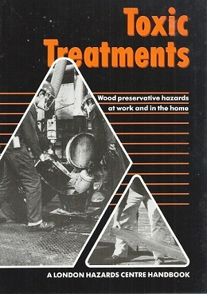 Image for Toxic Treatments - wood preservative hazards at work and in the home