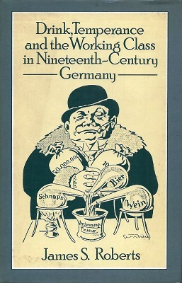 Image for Drink, Temperance and the Working Class in Nineteenth Century Germany