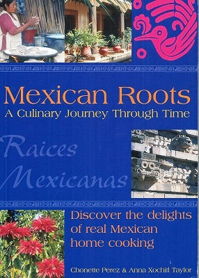 Image for Mexican Roots - A Culinary Journey Through Time : discover the delights of real mexican home cooking