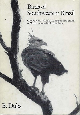 Image for Birds of Southwestern Brazil - catalogue and guide to the birds of the Pantanal of Mato Grosso and its border areas