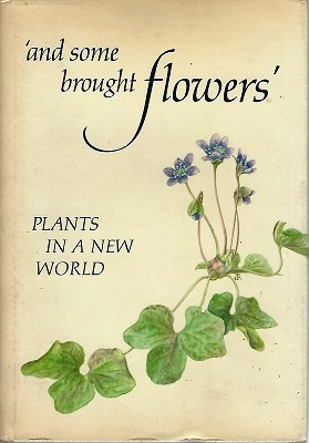 Image for And Some Brought Flowers - Plants in a New World