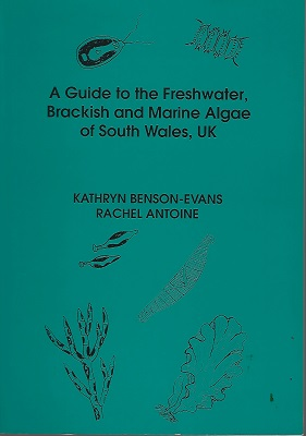 Image for A Guide to the Freshwater Brackish and Marine Algae of South Wales, UK