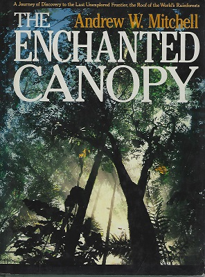 Image for The Enchanted Canopy - a journey of discovery to the last unexplored frontier - the roof ot the world's rainforests