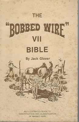Image for The Bobbed Wire Bible  VII - an illustrated guide to identification and classification of barbed wire