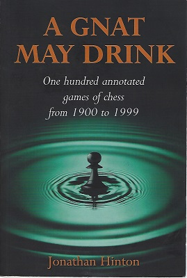 Image for A Gnat May Drink - One Hundred Annotated Games of Chess from 1900 to 1999