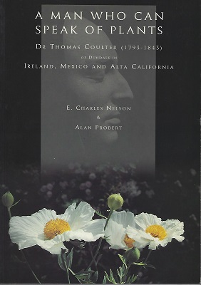 Image for A Man Who Can Speak of Plants: Dr.Thomas Coulter (1793-1843) of Dundalk in Ireland, Mexico and Alta California