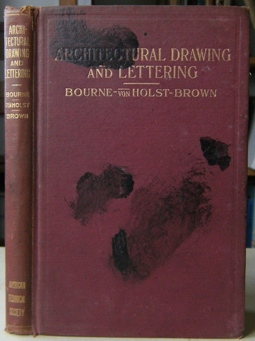 Image for Architectural Drawing and Lettering: A Manual of Practical Instruction in the Art of Drafting and Lettering for Architectural Purposes, Including the Principles of Shading and Rendering, and Practical Exercises in Design