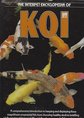Image for The Interpet Encyclopedia of Koi: A Comprehensive Introduction to Keeping and Displaying These Magnificent Ornamental Fish