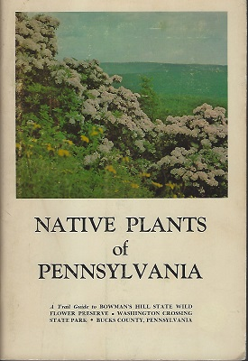 Image for Native Plants of Pennsylvania: A Trail Guide to Bowman's Hill State Wild Flower Preserve, Washington Crossing State Park, Bucks County,