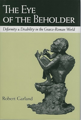 Image for Eye of the Beholder; Deformity and Disability in the Graeco-Roman World