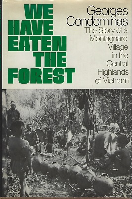 Image for We Have Eaten the Forest The Story of a Montagnard Village in the Central Highlands of Vietnam