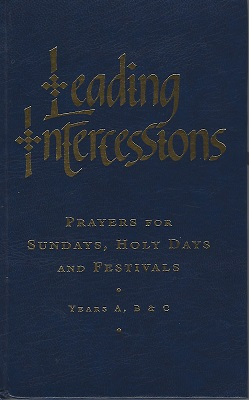 Image for Leading Intercessions: Prayers for Sundays, Holy Days and Festivals and for Special Services Years A, B and C