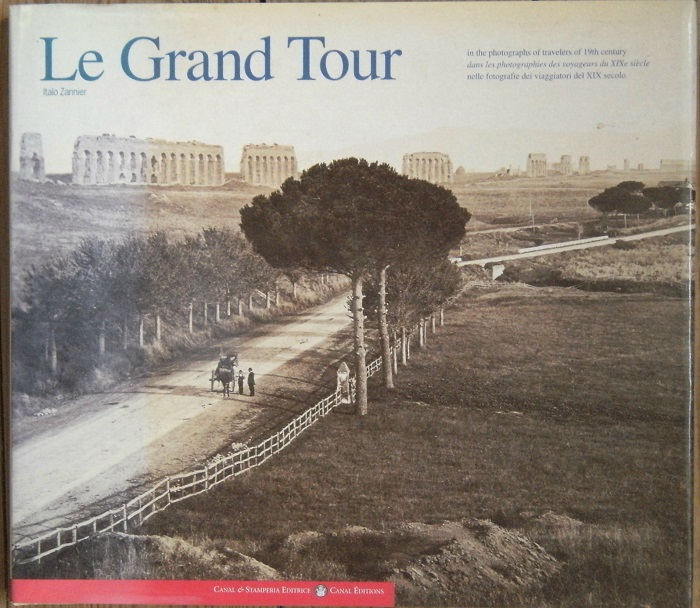 Image for Le Grand Tour: In the Photographs of Travelers of 19th Century = Dans Les Photographies Des Voyageurs Du Xixe Siecle = Nelle Fotografie Dei Viaggiatori Del XIX