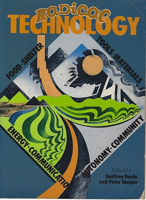 Image for Radical Technology: Food, Shelter, Tools, Materials, Energy, Communication, Autonomy, Community