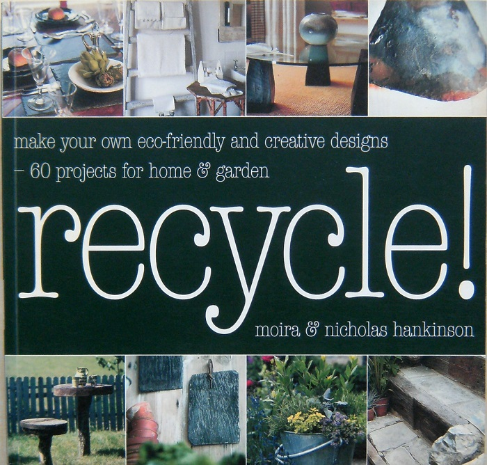 Image for Recycle - Make Your Own Eco-friendly Creative Designs : over 60 projects for home and garden
