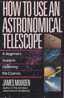 Image for How to Use an Astronomical Telescope: A Beginner's Guide to Observing the Cosmos