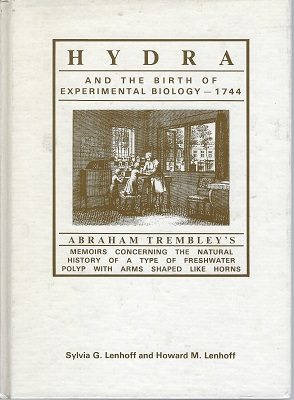 Image for Hydra and the Birth of Experimental Biology, 1744: Abraham Trembley's Mememoirs concerning the natural history of a type of freshwater polyp with arms shaped like horns