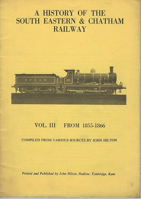 Image for A History of the South Eastern & Chatham Railway.  Volume III (3) - From 1855-1866, compiled vrom various sources.