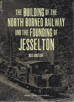 Image for The Building of the North Borneo Railway and the Founding of Jesselton