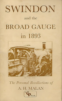Image for Swindon and the Broad Gauge in 1893 the personal recollections of A.H. Malan