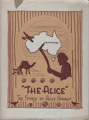 Image for The Alice. A story of the town and district of Alice Springs, Northern Territory
